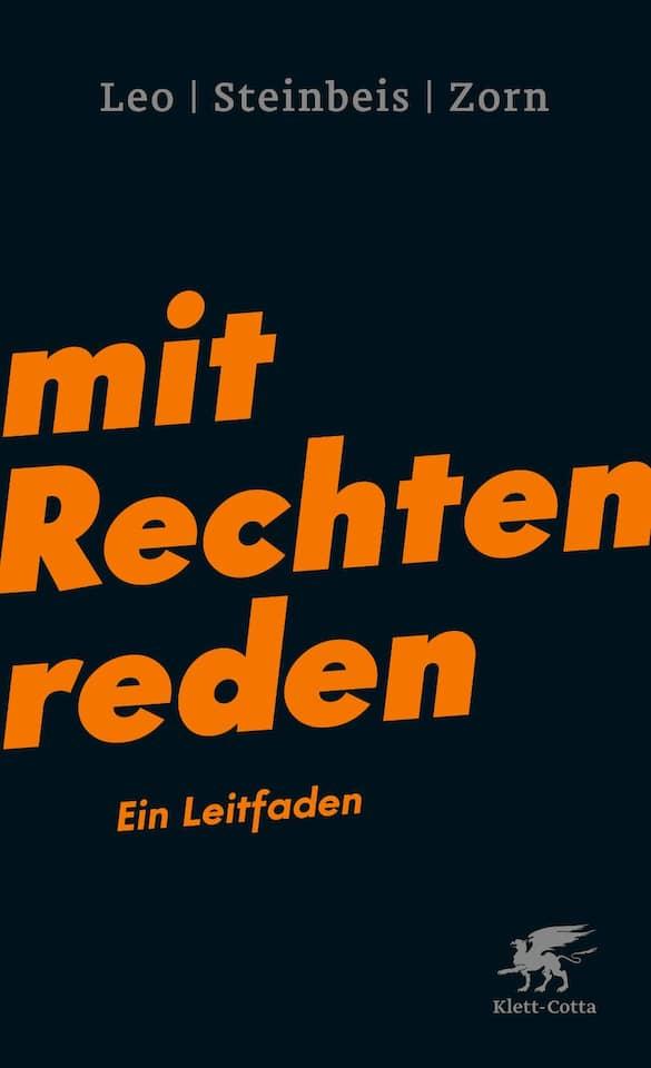 """Per Leo, Maximilian Steinbeis, Daniel-Pascal Zorn: """"Mit Rechten reden"""". Ein Leitfaden. Klett-Cotta Verlag, Stuttgart 2017.183 S., br., 14,– €."""