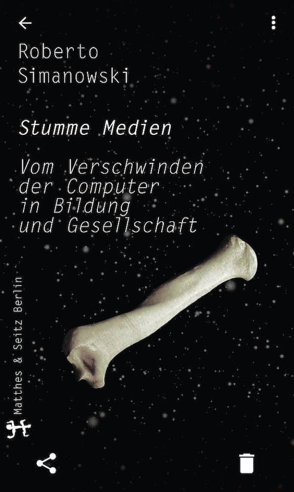 """Roberto Simanowski: """"Stumme Medien"""". Vom Verschwinden der Computer in Bildung und Gesellschaft. Verlag Matthes & Seitz, Berlin 2018. 304 S., geb., 24,– Euro."""