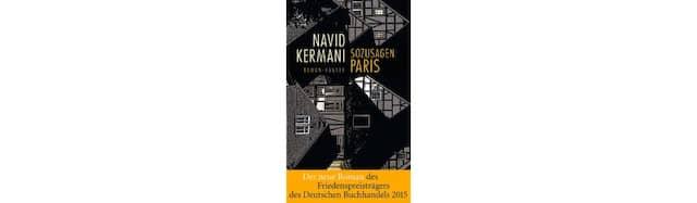 "Navid Kermani: ""Sozusagen Paris"". Roman. Carl Hanser Verlag, München 2016. 288 S., geb., 22,– €."